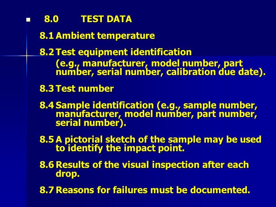 8.0TEST DATA 8.0TEST DATA 8.1Ambient temperature 8.2Test equipment identification (e.g., manufacturer, model number, part number, serial number, calib