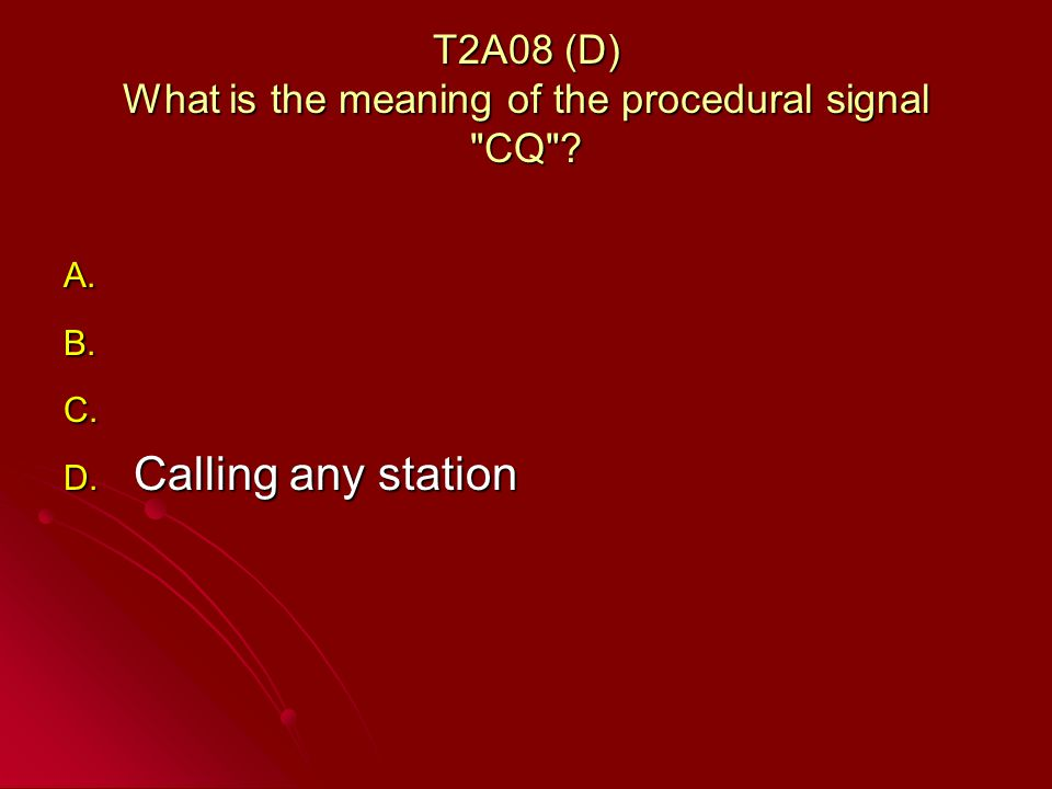 T2A08 (D) What is the meaning of the procedural signal CQ .
