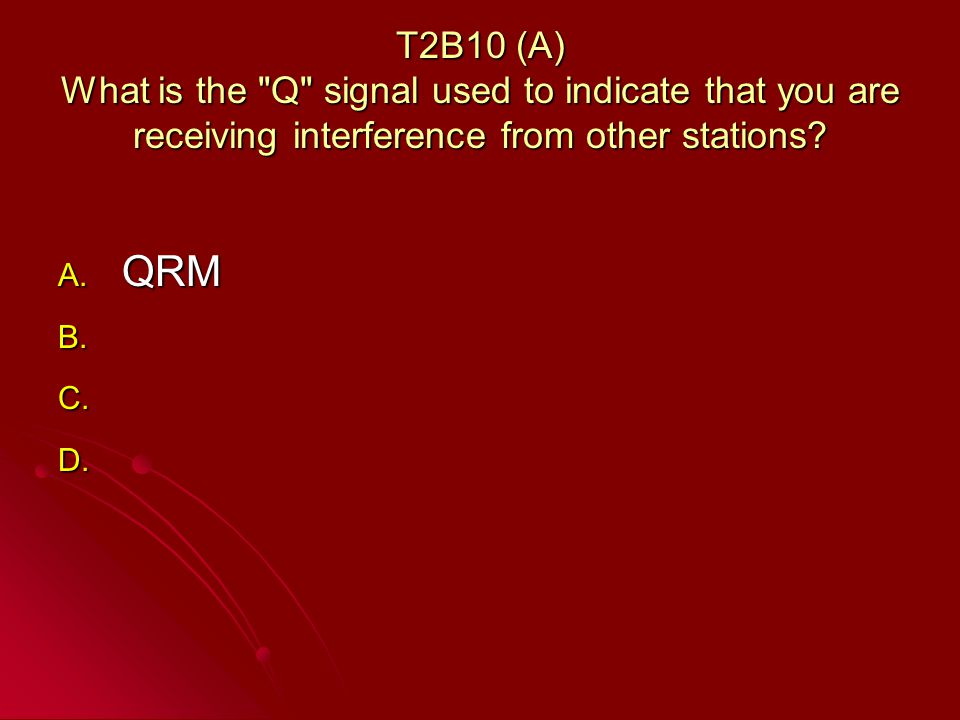 T2B10 (A) What is the Q signal used to indicate that you are receiving interference from other stations.