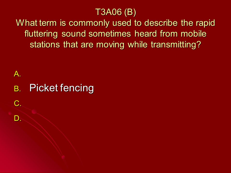 T3A06 (B) What term is commonly used to describe the rapid fluttering sound sometimes heard from mobile stations that are moving while transmitting.