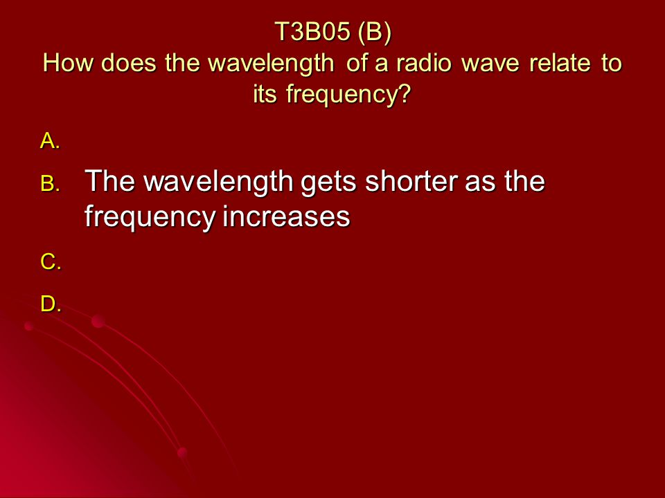 T3B05 (B) How does the wavelength of a radio wave relate to its frequency.
