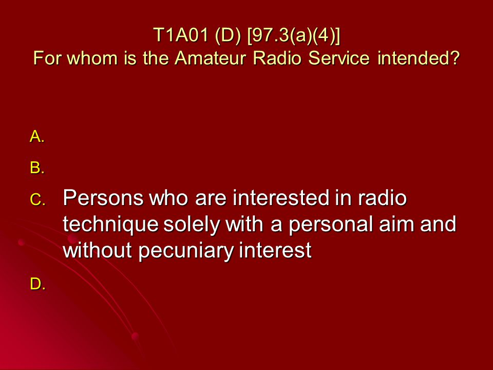 T1A01 (D) [97.3(a)(4)] For whom is the Amateur Radio Service intended.