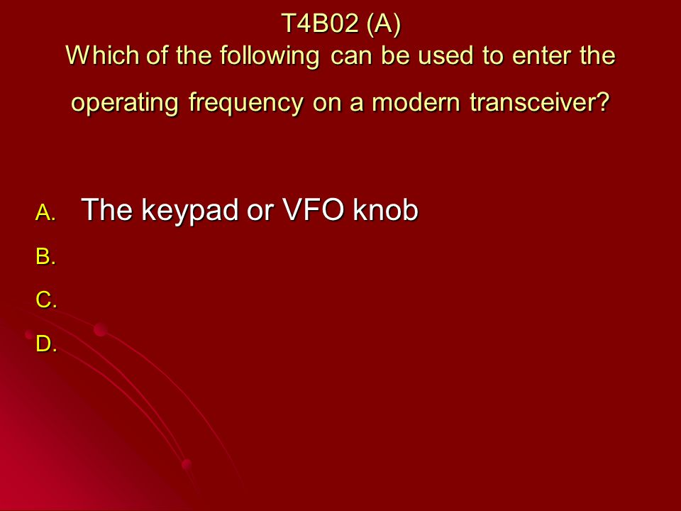 T4B02 (A) Which of the following can be used to enter the operating frequency on a modern transceiver.