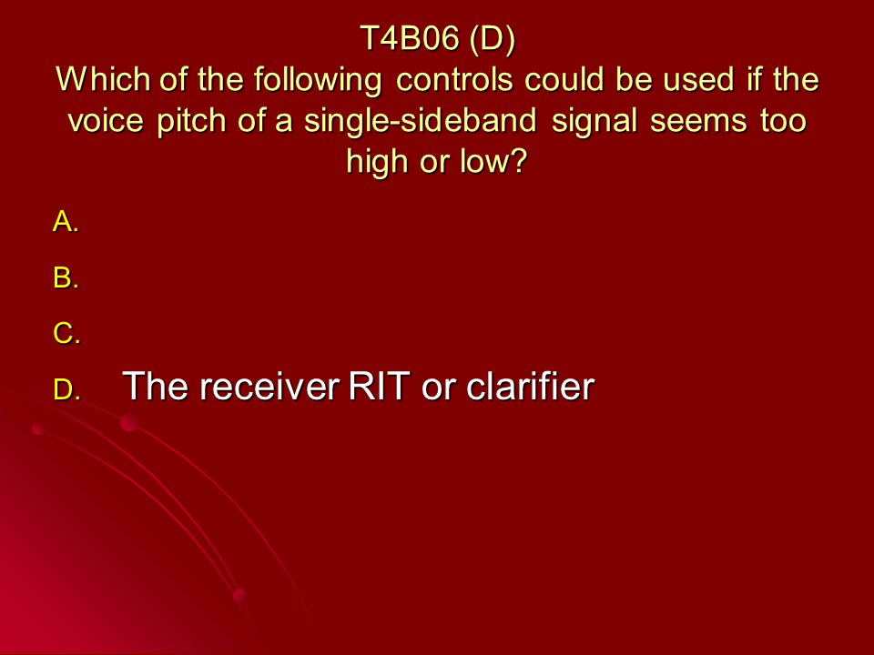 T4B06 (D) Which of the following controls could be used if the voice pitch of a single-sideband signal seems too high or low.