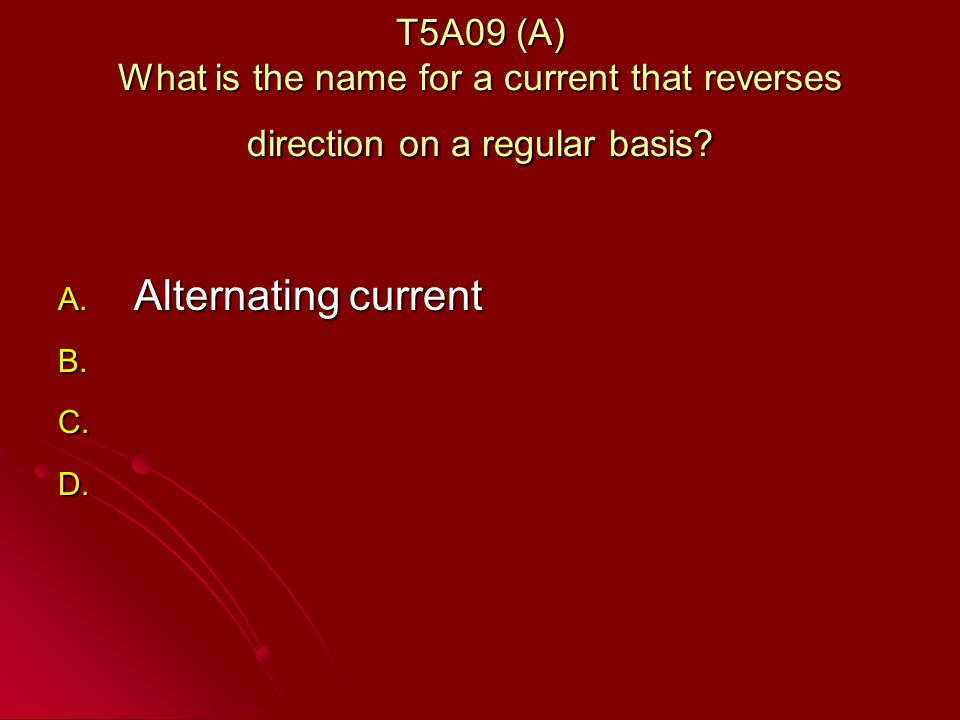 T5A09 (A) What is the name for a current that reverses direction on a regular basis.