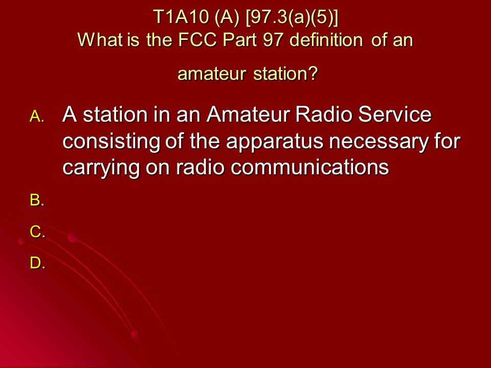 T1A10 (A) [97.3(a)(5)] What is the FCC Part 97 definition of an amateur station.