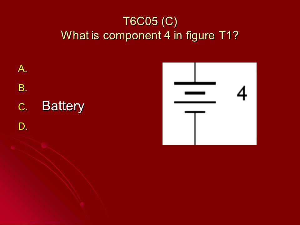 T6C05 (C) What is component 4 in figure T1? A. A. B. B. C. Battery D. D.