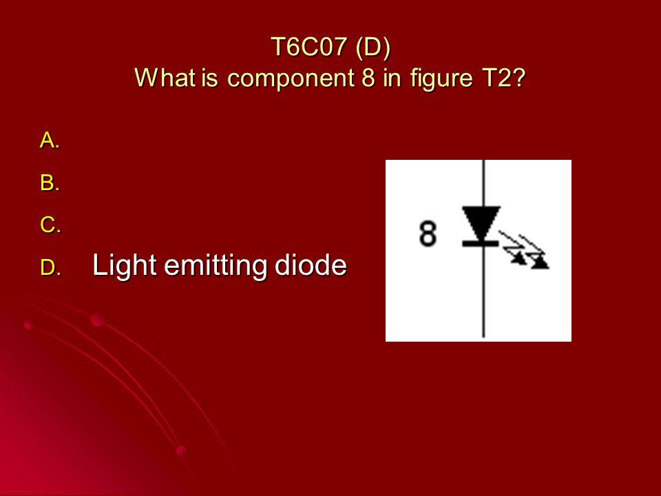T6C07 (D) What is component 8 in figure T2? A. A. B. B. C. C. D. Light emitting diode