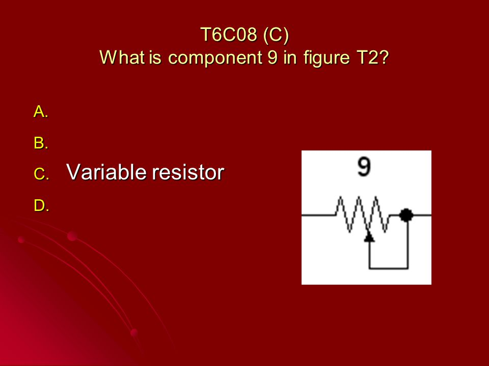 T6C08 (C) What is component 9 in figure T2? A. A. B. B. C. Variable resistor D. D.