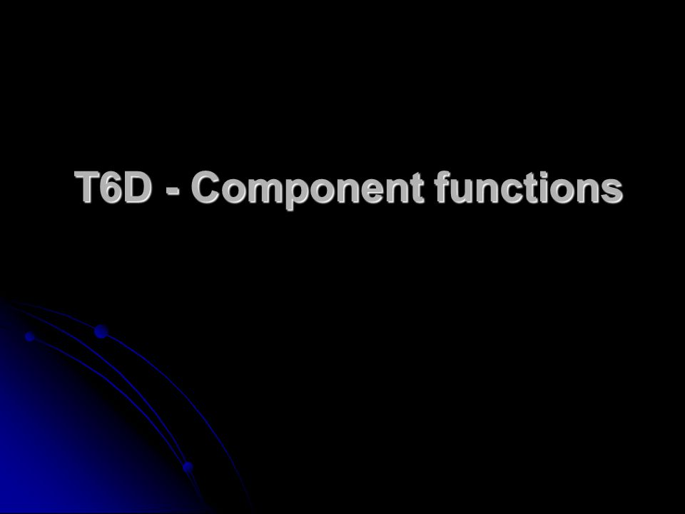 T6D - Component functions