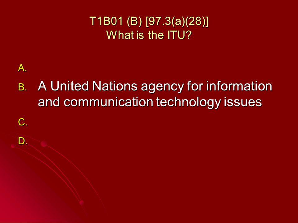 T1B01 (B) [97.3(a)(28)] What is the ITU. A. A. B.