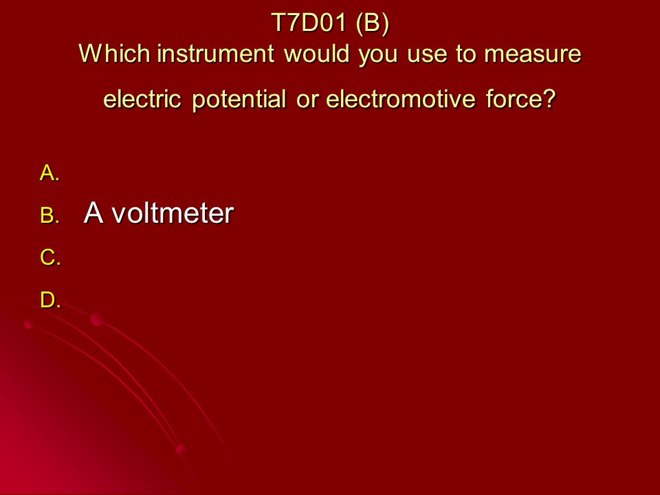 T7D01 (B) Which instrument would you use to measure electric potential or electromotive force.