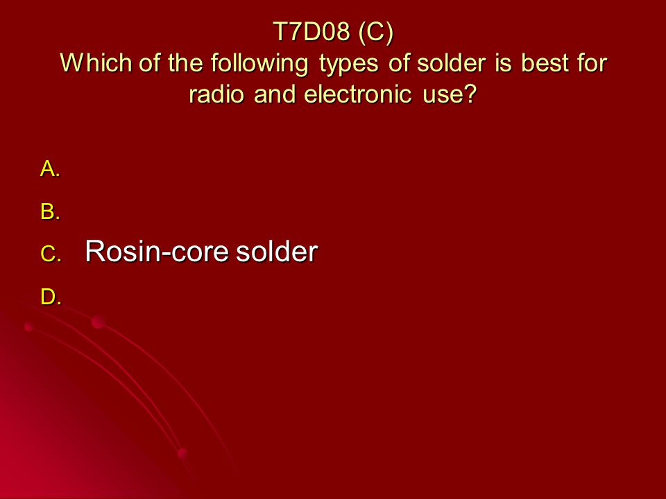 T7D08 (C) Which of the following types of solder is best for radio and electronic use.
