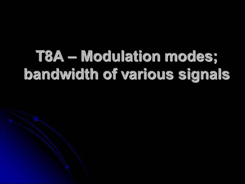 T8A – Modulation modes; bandwidth of various signals