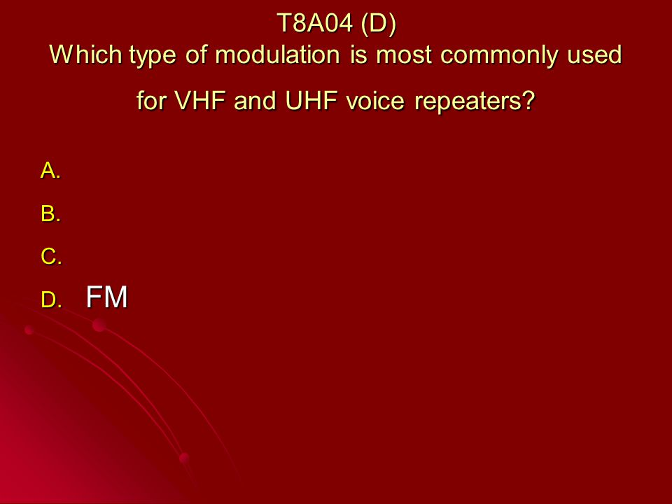 T8A04 (D) Which type of modulation is most commonly used for VHF and UHF voice repeaters.