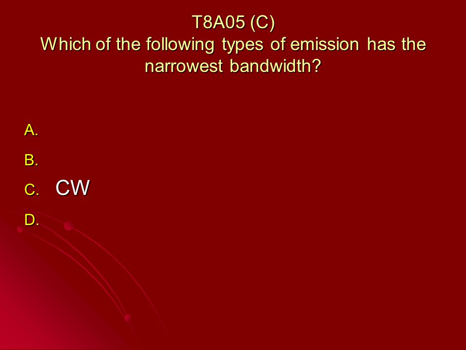 T8A05 (C) Which of the following types of emission has the narrowest bandwidth.