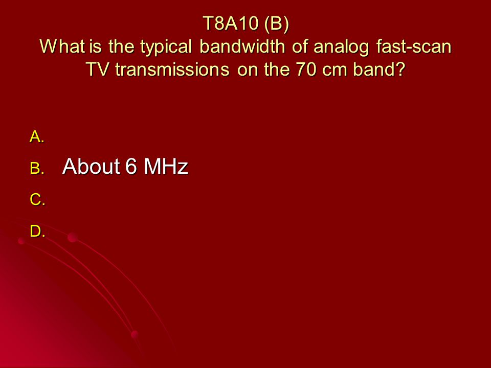 T8A10 (B) What is the typical bandwidth of analog fast-scan TV transmissions on the 70 cm band.