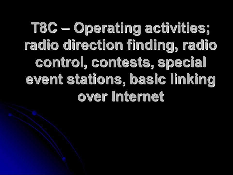 T8C – Operating activities; radio direction finding, radio control, contests, special event stations, basic linking over Internet