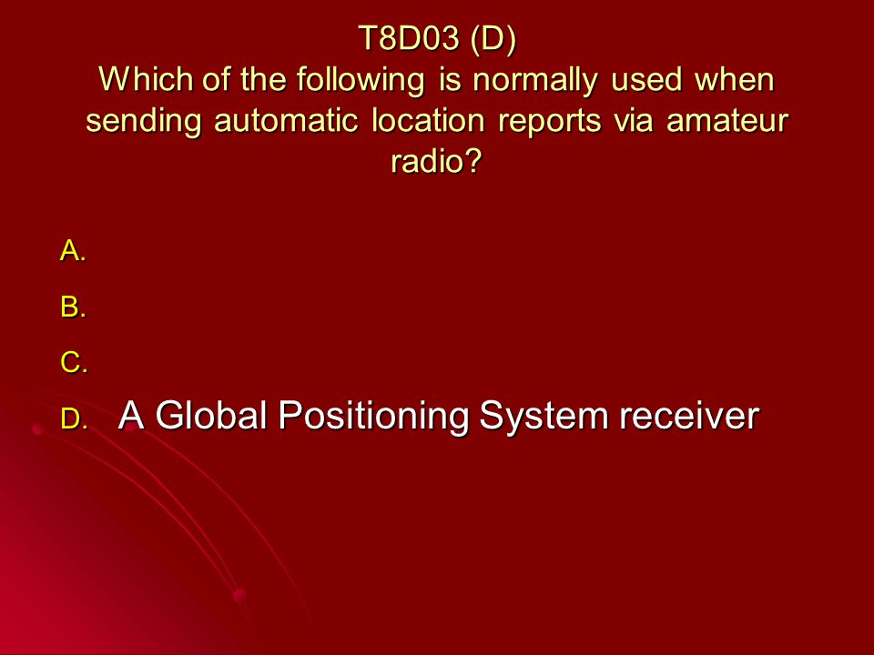 T8D03 (D) Which of the following is normally used when sending automatic location reports via amateur radio.