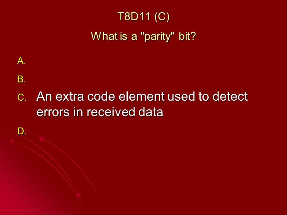 T8D11 (C) What is a parity bit. A. A. B. B. C.