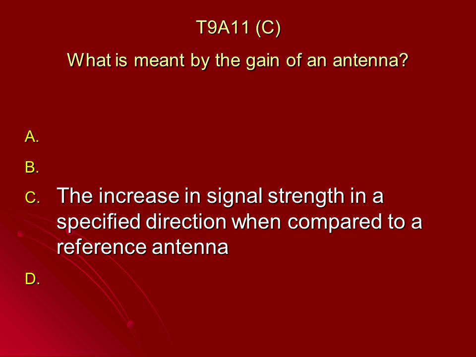T9A11 (C) What is meant by the gain of an antenna.