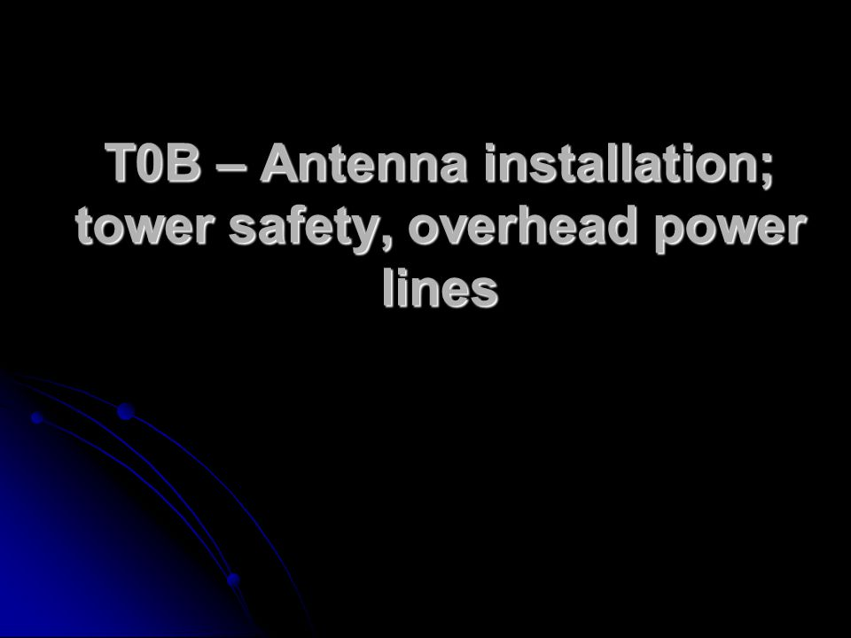 T0B – Antenna installation; tower safety, overhead power lines