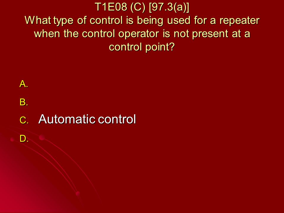 T1E08 (C) [97.3(a)] What type of control is being used for a repeater when the control operator is not present at a control point.