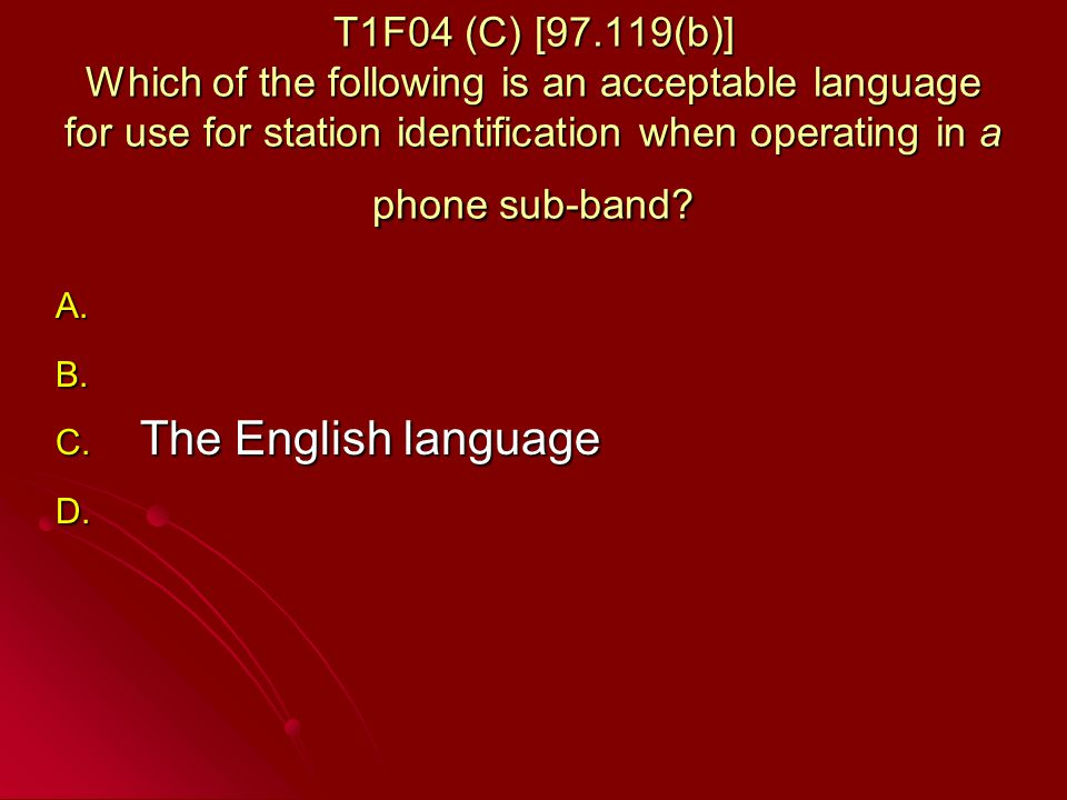 T1F04 (C) [97.119(b)] Which of the following is an acceptable language for use for station identification when operating in a phone sub-band.