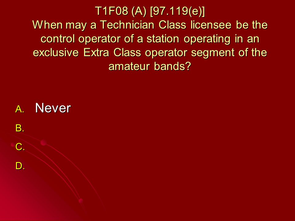 T1F08 (A) [97.119(e)] When may a Technician Class licensee be the control operator of a station operating in an exclusive Extra Class operator segment of the amateur bands.