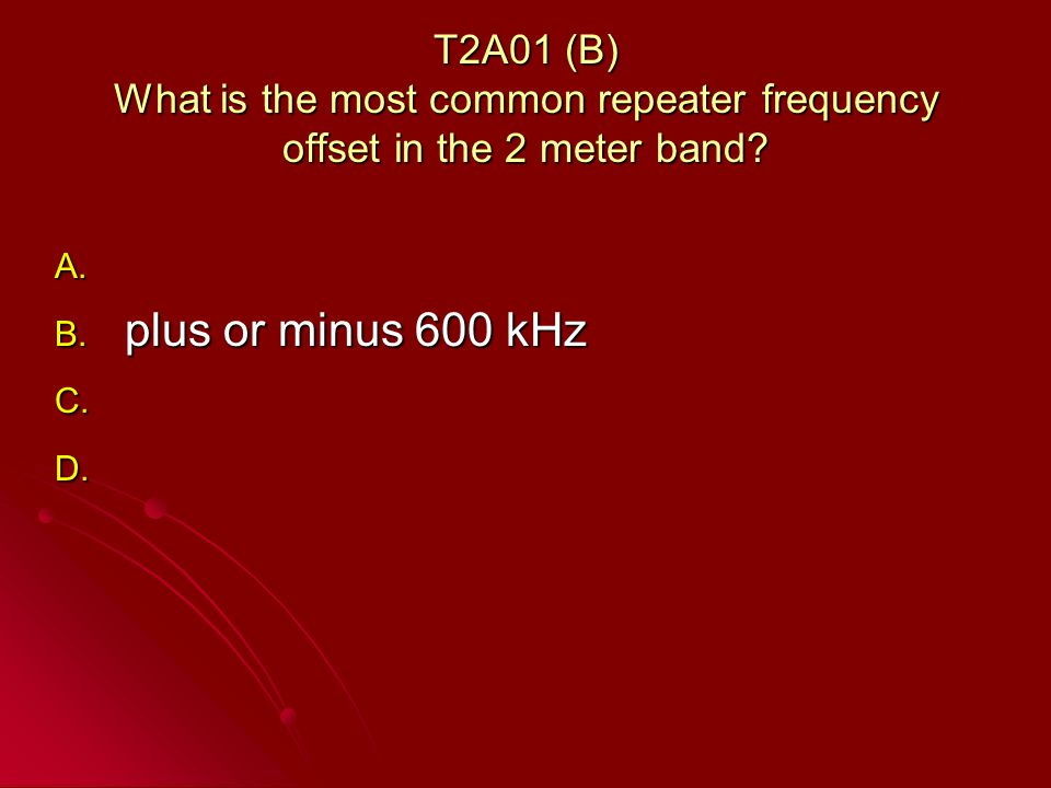 T2A01 (B) What is the most common repeater frequency offset in the 2 meter band.