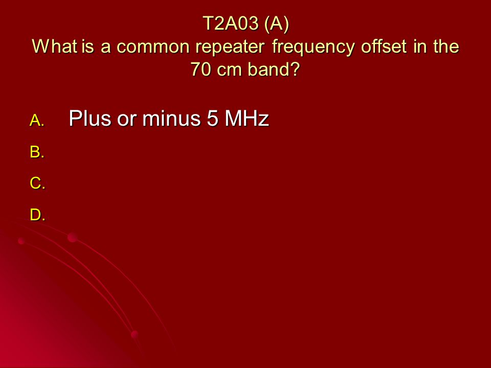 T2A03 (A) What is a common repeater frequency offset in the 70 cm band.