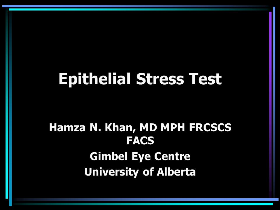 Epithelial Stress Test Hamza N. Khan, MD MPH FRCSCS FACS Gimbel Eye Centre University of Alberta