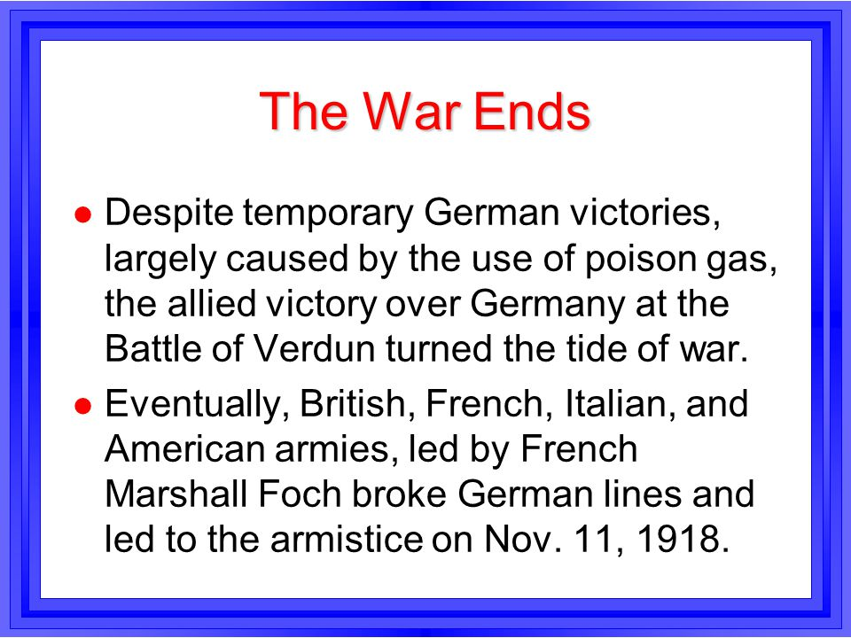 The War Ends l Despite temporary German victories, largely caused by the use of poison gas, the allied victory over Germany at the Battle of Verdun tu