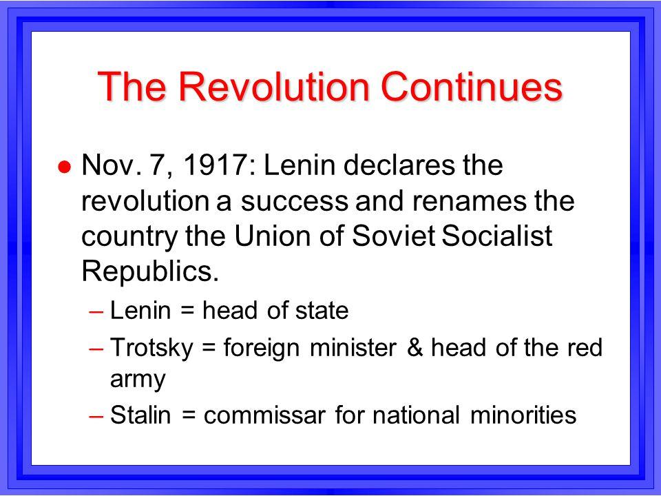 The Revolution Continues l Nov. 7, 1917: Lenin declares the revolution a success and renames the country the Union of Soviet Socialist Republics. –Len