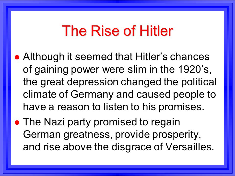 The Rise of Hitler l Although it seemed that Hitlers chances of gaining power were slim in the 1920s, the great depression changed the political clima