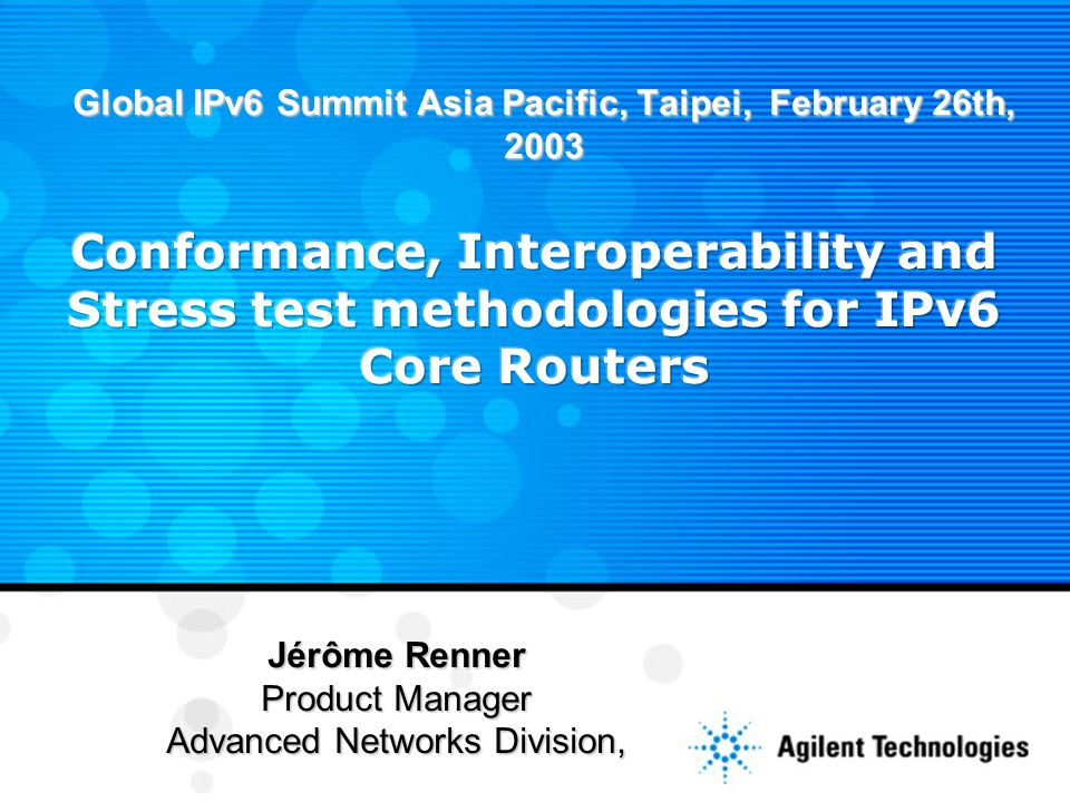 Page 2 Conformance, Interoperability and Stress test methodologies for IPv6 Core Routers This Audience Comprises a mix of Technical and Commercial people Scope of this presentation Avoid intricate details on technology (report to the test result) Industry Test activities Objectives Communicate key concepts for testing IPv6 Emphasize benefits of Benchmark test events based on Beijing Internet Institute test event October/December 2002 Introduction