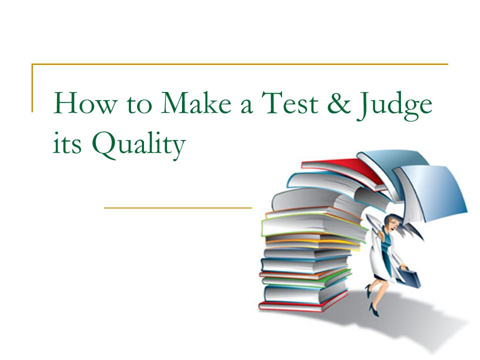 How to Make a Test & Judge its Quality