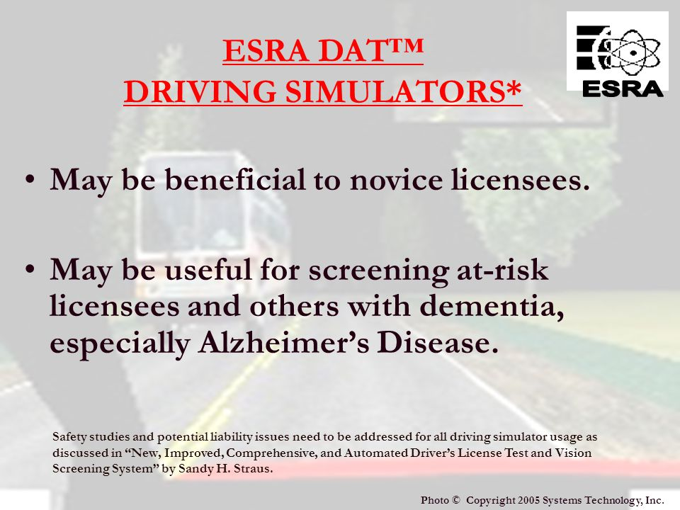 26 ESRA Dynamic Assessment for Transportation (ESRA DVAT) Vision attention/ cognition test Knowledge, safety, laws, and identification test Operation skills test Computer network to allow for complete computer automation features, tests, score reports, records, and databases Photo © Copyright 1983 Center for Disease Control.