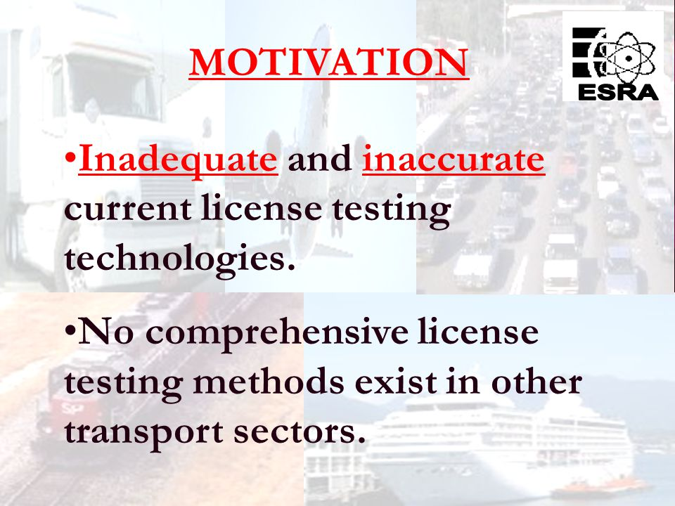 7 Inadequate and inaccurate current license testing technologies.