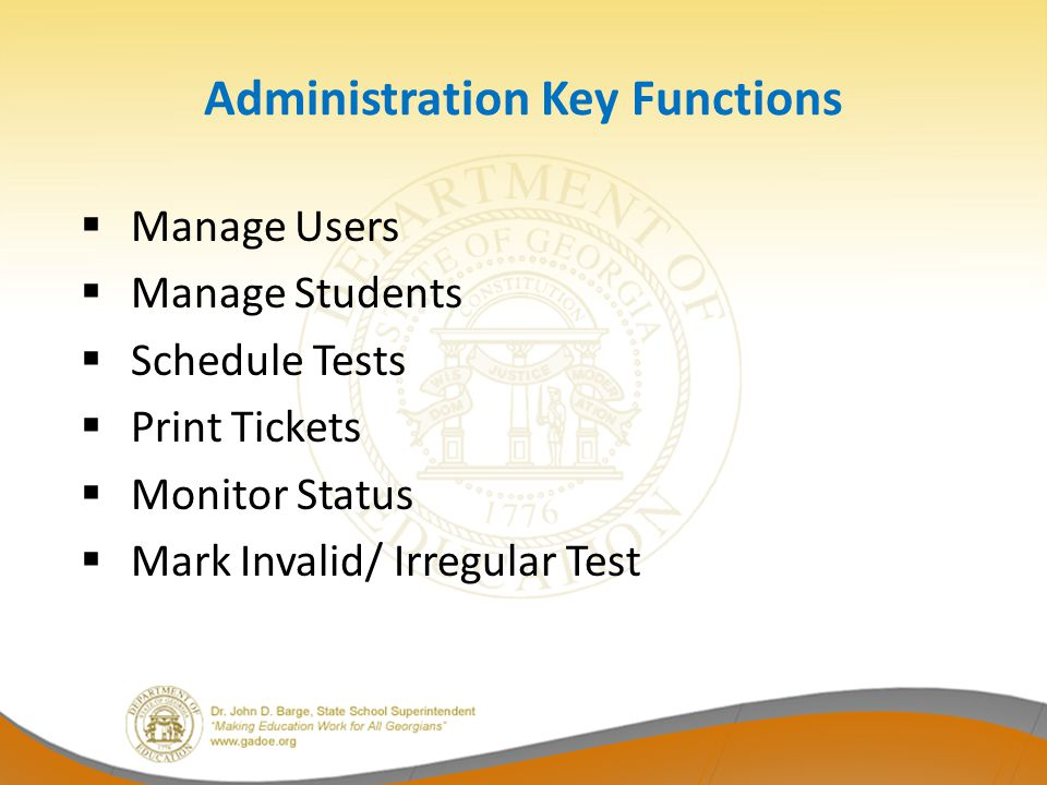 Administration Key Functions Manage Users Manage Students Schedule Tests Print Tickets Monitor Status Mark Invalid/ Irregular Test