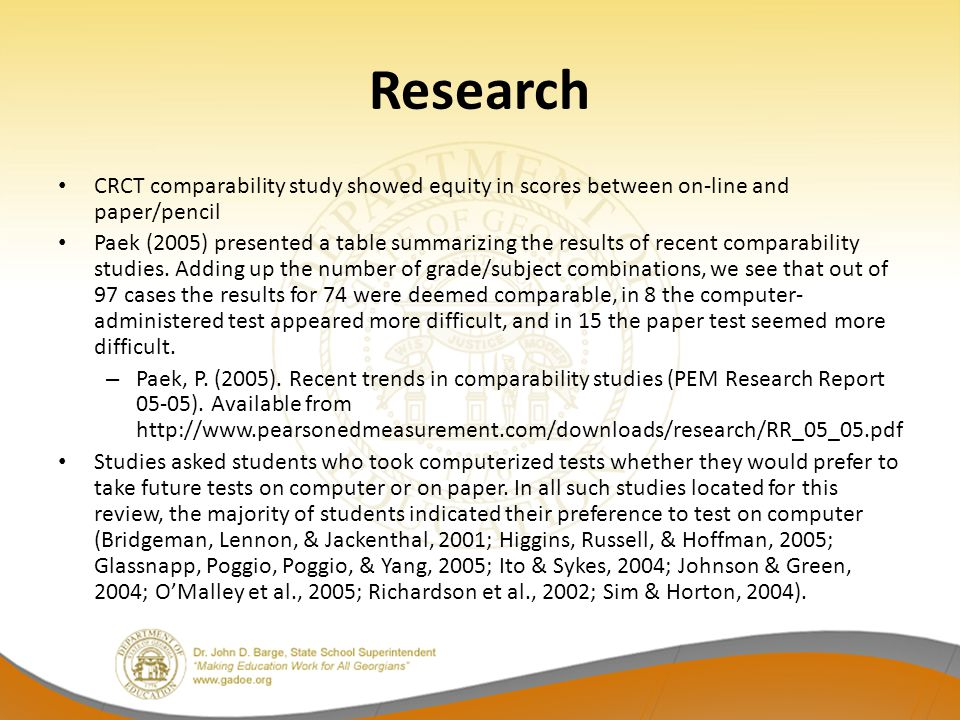 Research CRCT comparability study showed equity in scores between on-line and paper/pencil Paek (2005) presented a table summarizing the results of recent comparability studies.