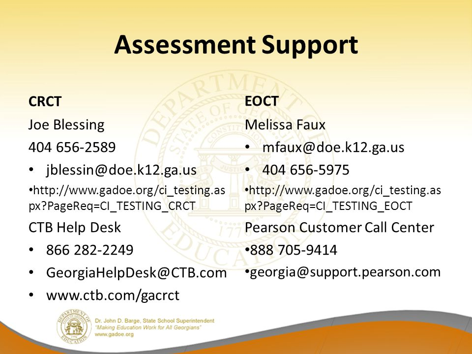 Assessment Support CRCT Joe Blessing px PageReq=CI_TESTING_CRCT CTB Help Desk EOCT Melissa Faux px PageReq=CI_TESTING_EOCT Pearson Customer Call Center