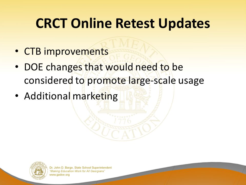 CRCT Online Retest Updates CTB improvements DOE changes that would need to be considered to promote large-scale usage Additional marketing
