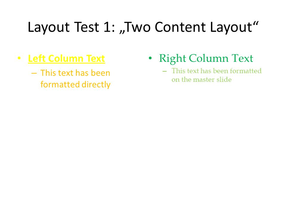Layout Test 1: Two Content Layout Left Column Text – This text has been formatted directly Right Column Text – This text has been formatted on the master slide