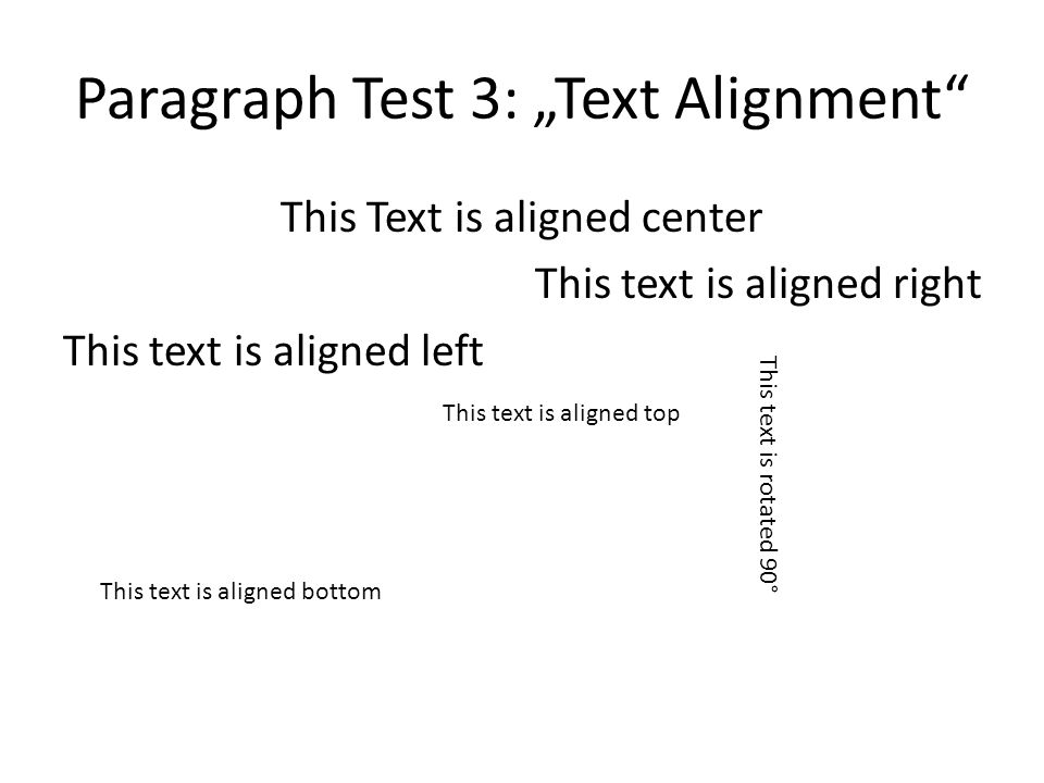 Paragraph Test 3: Text Alignment This Text is aligned center This text is aligned right This text is aligned left This text is aligned bottom This text is aligned top This text is rotated 90°