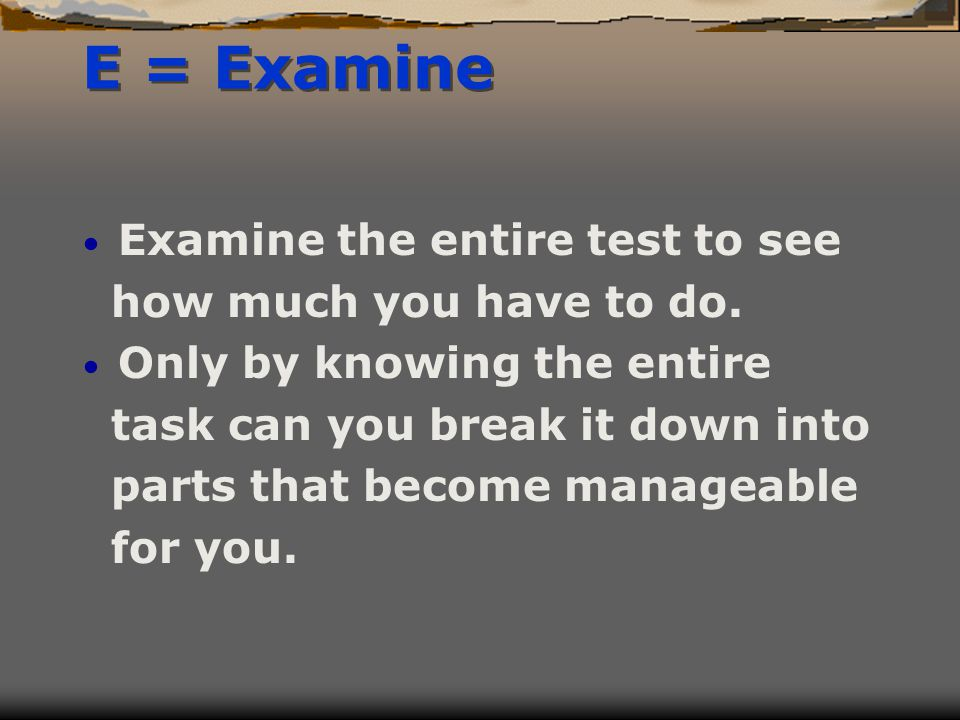 T = Time Once you have examined the entire test, decide how much time you will spend on each item.