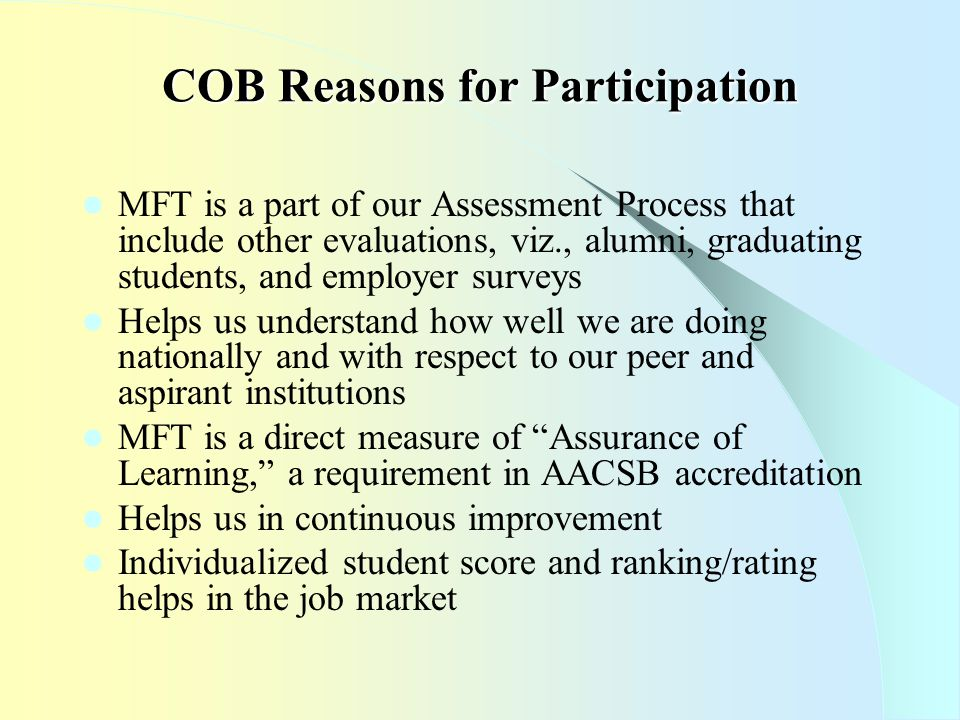 COB Reasons for Participation MFT is a part of our Assessment Process that include other evaluations, viz., alumni, graduating students, and employer