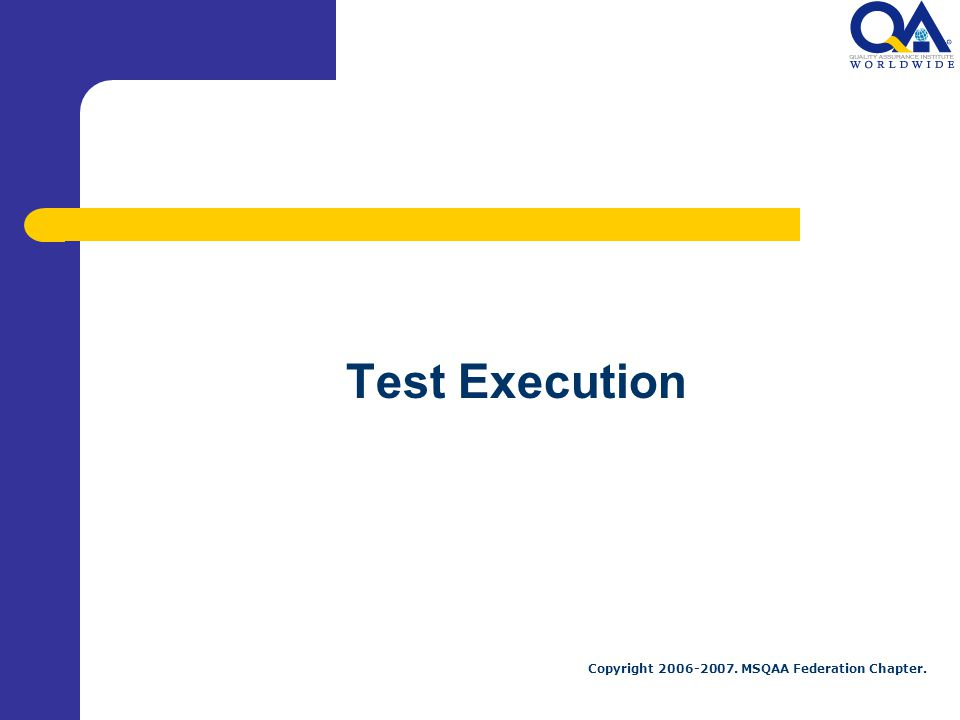 Copyright MSQAA Federation Chapter. Test Execution
