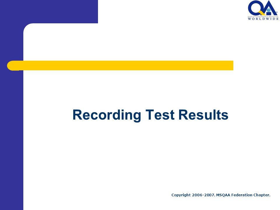 Copyright MSQAA Federation Chapter. Recording Test Results