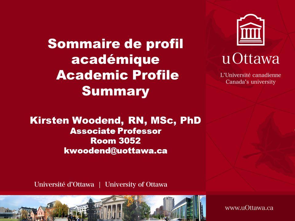 Sommaire de profil académique Academic Profile Summary Kirsten Woodend, RN, MSc, PhD Associate Professor Room 3052 kwoodend@uottawa.ca